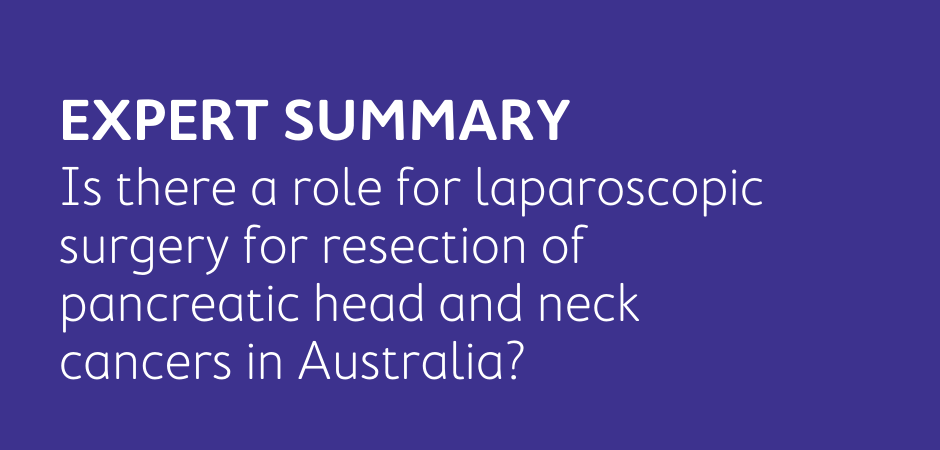 Is there a role for laparoscopic surgery for resection of pancreatic head and neck cancers in Australia?